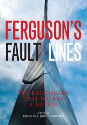 Ferguson's Fault Lines: The Race Quake That Rocked a Nation, Kimberly Jade Norwood