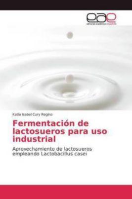 Fermentación de lactosueros para uso industrial, Katia Isabel Cury Regino