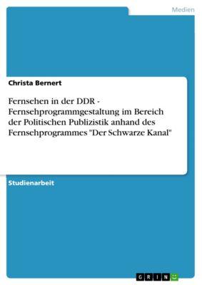 Fernsehen in der DDR - Fernsehprogrammgestaltung im Bereich der Politischen Publizistik anhand des Fernsehprogrammes Der Schwarze Kanal, Christa Bernert