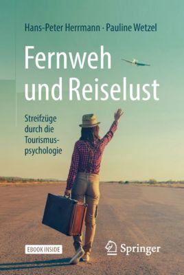 Fernweh und Reiselust - Streifzüge durch die Tourismuspsychologie, Hans-Peter Herrmann, Pauline Wetzel