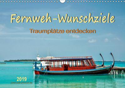 Fernweh-Wunschziele, Traumplätze entdecken (Wandkalender 2019 DIN A3 quer), Peter Roder