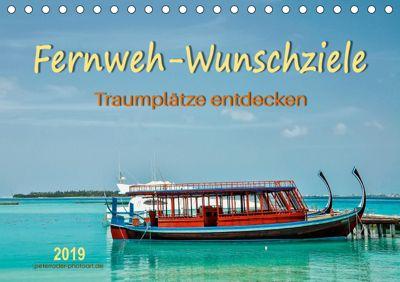 Fernweh-Wunschziele, Traumplätze entdecken (Tischkalender 2019 DIN A5 quer), Peter Roder