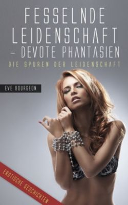 Fesselnde Leidenschaft - Devote Phantasien, Eve Bourgeon