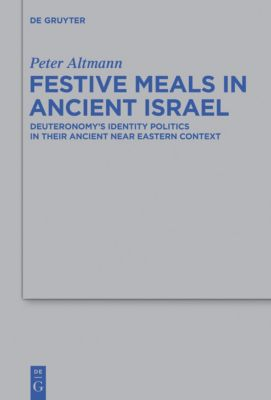 Festive Meals in Ancient Israel, Peter Altmann