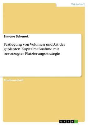 Festlegung von Volumen und Art der geplanten Kapitalmaßnahme mit bevorzugter Platzierungsstrategie, Simone Schenek