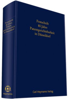 Festschrift 80 Jahre Patentgerichtsbarkeit in Düsseldorf