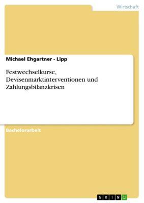 Festwechselkurse, Devisenmarktinterventionen und Zahlungsbilanzkrisen, Michael Ehgartner - Lipp