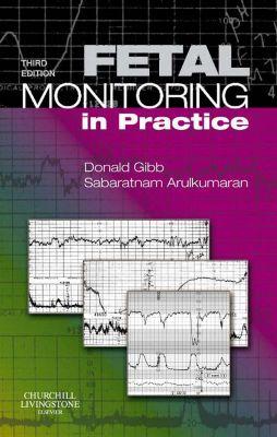 Fetal Monitoring in Practice E-Book, Sabaratnam Arulkumaran, Donald Gibb