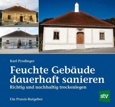 Feuchte Gebäude dauerhaft sanieren - Karl Prodinger |