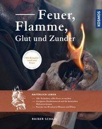 Feuer, Flamme, Glut und Zunder - Rainer Schall |