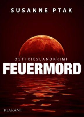 Feuermord - Ostfrieslandkrimi. Spannender Roman mit Lokalkolorit für Ostfriesland Fans!, Susanne Ptak