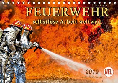 Feuerwehr - selbstlose Arbeit weltweit (Tischkalender 2019 DIN A5 quer), Peter Roder