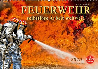 Feuerwehr - selbstlose Arbeit weltweit (Wandkalender 2019 DIN A2 quer), Peter Roder
