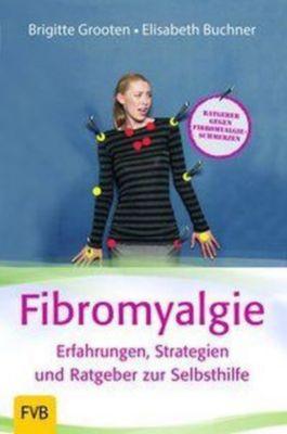 Fibromyalgie - Erfahrungen, Strategien und Ratgeber zur Selbsthilfe, Brigitte Grooten, Elisabeth Buchner