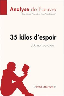 Fiche de lecture: 35 kilos d'espoir d'Anna Gavalda (Analyse de l'oeuvre), Elena Pinaud, lePetitLitteraire.fr, Tina Van Roeyen