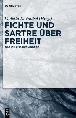 Fichte und Sartre über Freiheit
