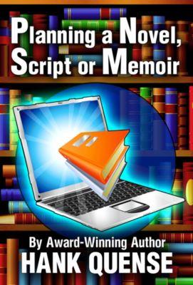 Fiction Writing Guides: Planning a Novel, Script or Memoir, Hank Quense
