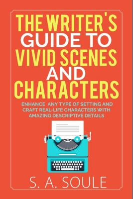 Fiction Writing Tools: The Writer's Guide to Vivid Scenes and Characters (Fiction Writing Tools, #3), S. A. Soule
