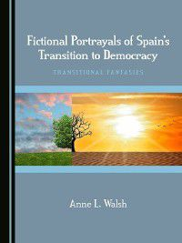 Fictional Portrayals of Spain's Transition to Democracy, Anne L. Walsh
