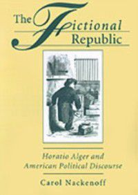 Fictional Republic: Horatio Alger and American Political Discourse, Carol Nackenoff