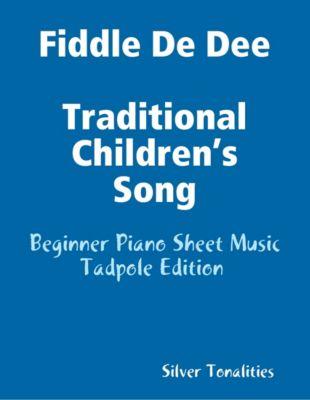 Fiddle De Dee Traditional Children's Song - Beginner Piano Sheet Music Tadpole Edition, Silver Tonalities