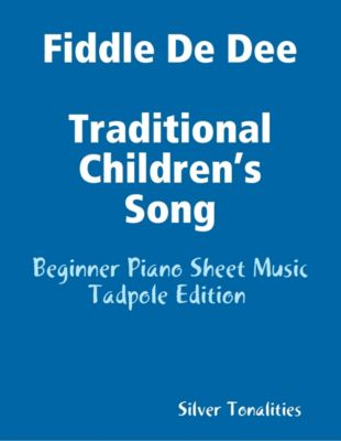Fiddle De Dee Traditional Children's Song - Beginner Piano Sheet Music Tadpole Edition, Silver Tonalities