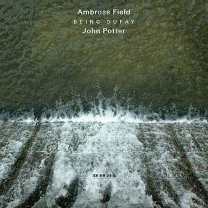 Field: Being Dufay, Ambrose Field, John Potter