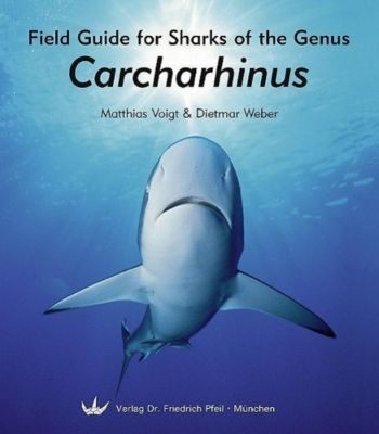 Field Guide for Sharks of the Genus Carcharhinus, Matthias Voigt, Dietmar Weber
