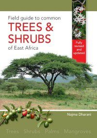 Field Guide to Common Trees & Shrubs of East Africa, Najma Dharani