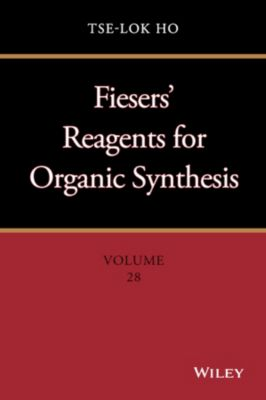 Fiesers' Reagents for Organic Synthesis: Fiesers' Reagents for Organic Synthesis, Volume 28, Tse-Lok Ho