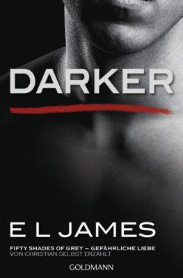 Fifty Shades of Grey aus Christians Sicht erzählt: Darker - Fifty Shades of Grey. Gefährliche Liebe von Christian selbst erzählt, E L James