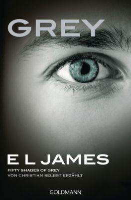 Fifty Shades of Grey aus Christians Sicht erzählt: Grey - Fifty Shades of Grey von Christian selbst erzählt, E L James