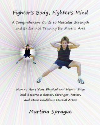 Fighter's Body, Fighter's Mind: A Comprehensive Guide to Muscular Strength and Endurance Training for Martial Arts, Martina Sprague