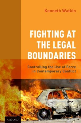 Fighting at the Legal Boundaries, Kenneth Watkin