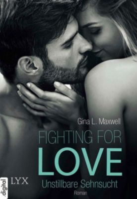 Fighting for Love Band 3: Unstillbare Sehnsucht, Gina L. Maxwell