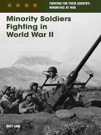 Fighting for Their Country: Minorities at War: Minority Soldiers Fighting in World War II, Matt Lang