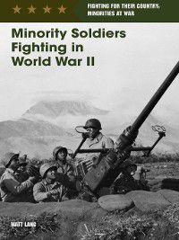Fighting for Their Country: Minorities at War: Minority Soldiers Fighting in World War II, Matt Lang