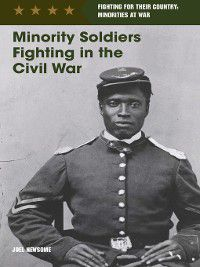 Fighting for Their Country: Minorities at War: Minority Soldiers Fighting in the Civil War, Joel Newsome
