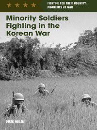 Fighting for Their Country: Minorities at War: Minority Soldiers Fighting in the Korean War, Derek Miller