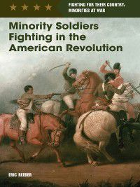 Fighting for Their Country: Minorities at War: Minority Soldiers Fighting in the American Revolution, Eric Reeder