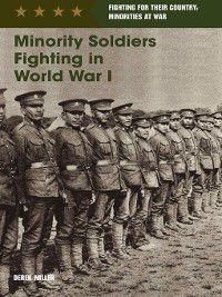 Fighting for Their Country: Minorities at War: Minority Soldiers Fighting in World War I, Derek Miller