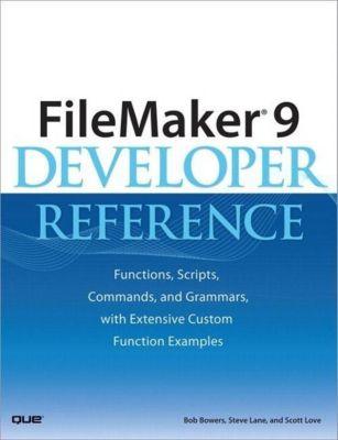 FileMaker 9 Developer Reference, Bob Bowers, Steve Lane, Scott Love