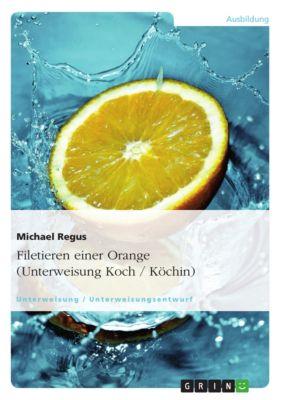 Filetieren einer Orange (Unterweisung Koch / Köchin), Michael Regus