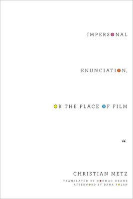 Film and Culture Series: Impersonal Enunciation, or the Place of Film, Christian Metz