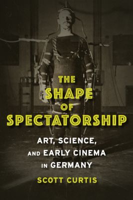 Film and Culture Series: The Shape of Spectatorship, Scott Curtis