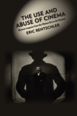 Film and Culture Series: The Use and Abuse of Cinema, Eric Rentschler