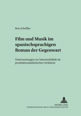 Film und Musik im spanischsprachigen Roman der Gegenwart, Ben Scheffler