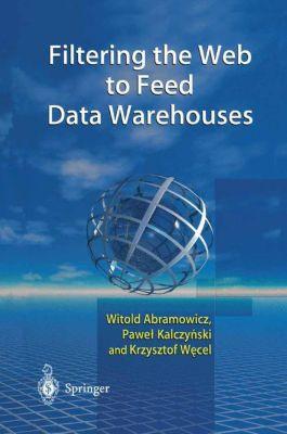 Filtering the Web to Feed Data Warehouses, Witold Abramowicz, Pawel Kalczynski, Krzysztof Wecel