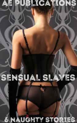 Filthy Slaves: Sensual Slaves: 6 Naughty Stories, Zoey Bangs