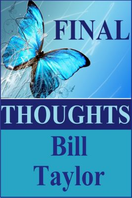 Final Thoughts, Bill Taylor